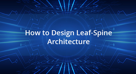 https://img-en.fs.com/community/uploads/post/202001/07/23-design-leaf-spine-architecture-10.jpg