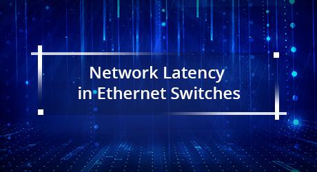 https://img-en.fs.com/community/uploads/post/202001/07/23-ethernet-switches-latency-9.jpg