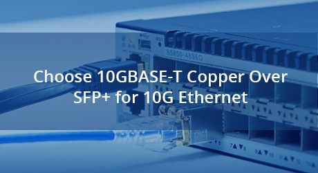 https://img-en.fs.com/community/uploads/post/202001/09/23-10gbase-t-copper-vs-sfp-0.jpg
